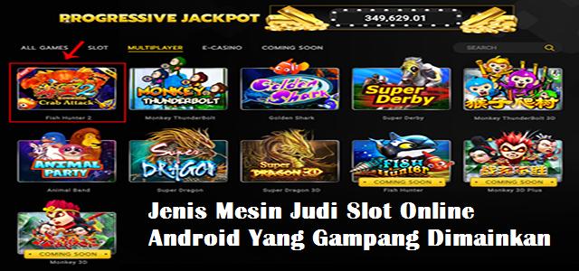 Jenis Mesin Judi Slot Online Android Yang Gampang Dimainkan