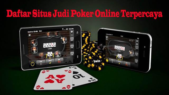 Daftar Situs Judi Poker Online Terpercaya
