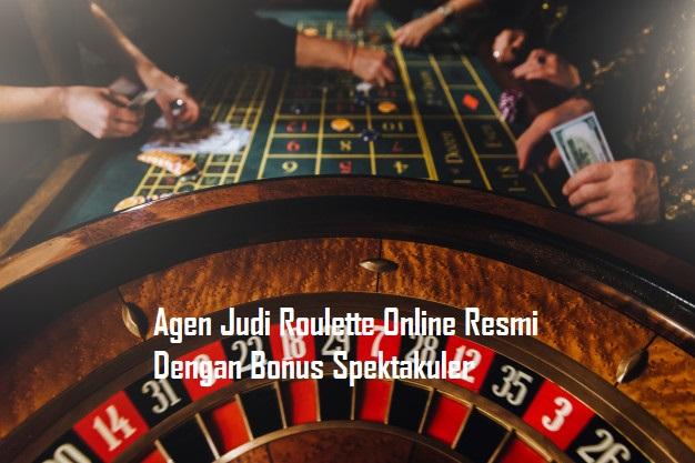 Agen Judi Roulette Online Resmi Dengan Bonus Spektakuler