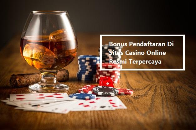Bonus Pendaftaran Di Situs Casino Online Resmi Terpercaya
