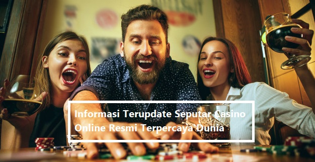 Informasi Terupdate Seputar Casino Online Resmi Terpercaya Dunia