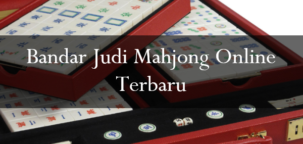 Bandar Judi Mahjong Online Terbaru